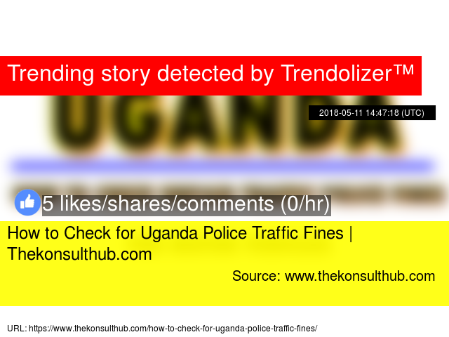 How to Check for Uganda Police Traffic Fines | Thekonsulthub com